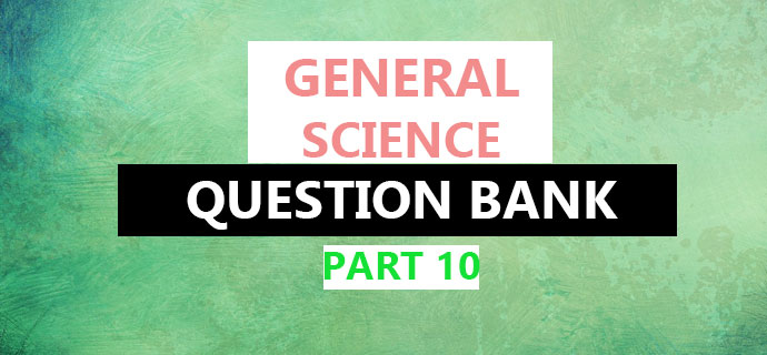 PSC General Science Part 10
