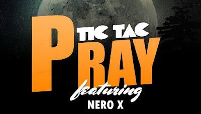 Tic Tac ft. Nero X – Pray (Mp3 Download)