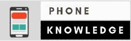 Phoneknowledge-Latest Mobile Phones in 2019,Technology news,smartphone and gadgets reviews