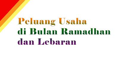 Bisnis Yang Pasti Melonjak Omsetnya Selama Bulan Ramadhan dan Lebaran