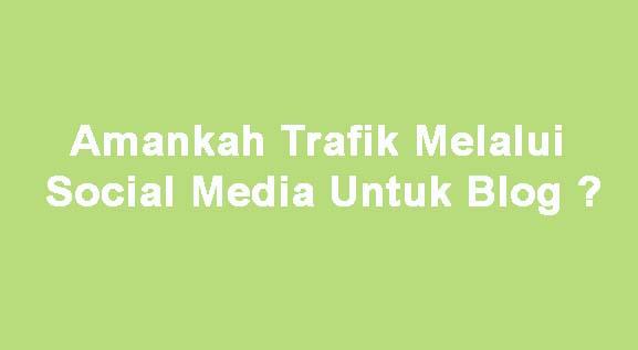 Amankah Trafik Melalui Social Media Untuk Blog ?