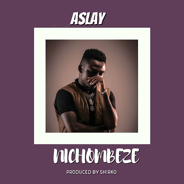 Aslay - Nichombeze (Audio)