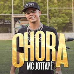 Chora – MC Jottapê