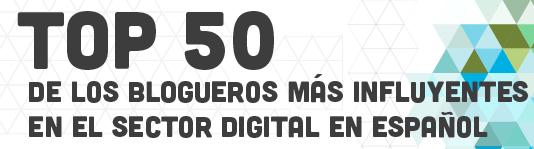 Top 50 de los blogueros mas influyentes en el sector digital español