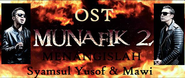 OST MUNAFIK 2 - MENANGISLAH, LIRIK MENAGISLAH - SYAMSUL YUSOF & MAWI,