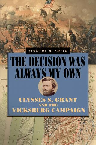Review  The Decision Was Always My Own Ulysses S Grant And The  Though Booklength Coverage Of Many Battles Associated With The Union  Effort To Capture Vicksburg Between December  And July  Remains  Spotty