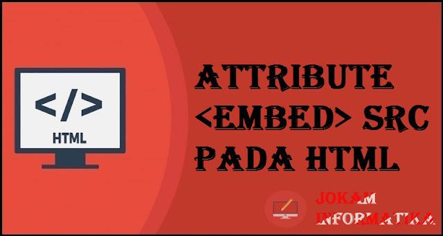 Tagging <embed> Src Attribute Pada Bahasa Pemrograman HTML - JOKAM INFORMATIKA