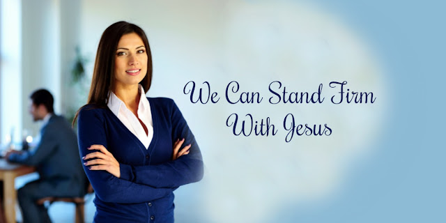 How to Stand for Jesus in a hostile world