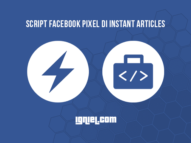 Cara Pasang Script Pixel Faceook Ads Di Instant Articles