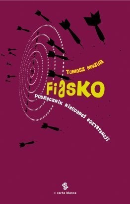"""Tomasz Mazur - """"Fiasko. Podręcznik nieudanej egzystencji"""""""