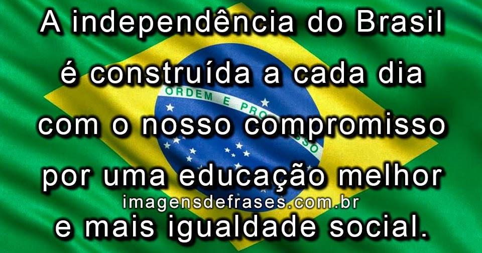 Frases Sobre Independência Do Brasil E Semana Da Pátria Frases E