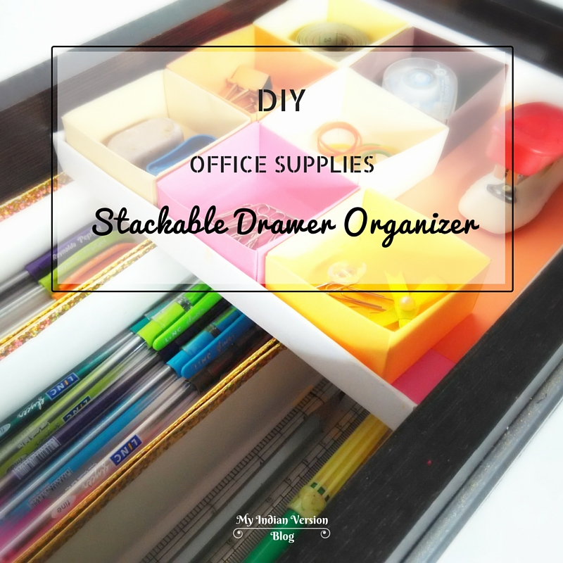 My Indian Version: DIY Office Supplies Stackable Drawer