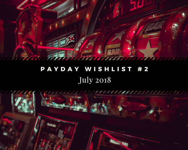 Payday Wishlist #2 || July 2018