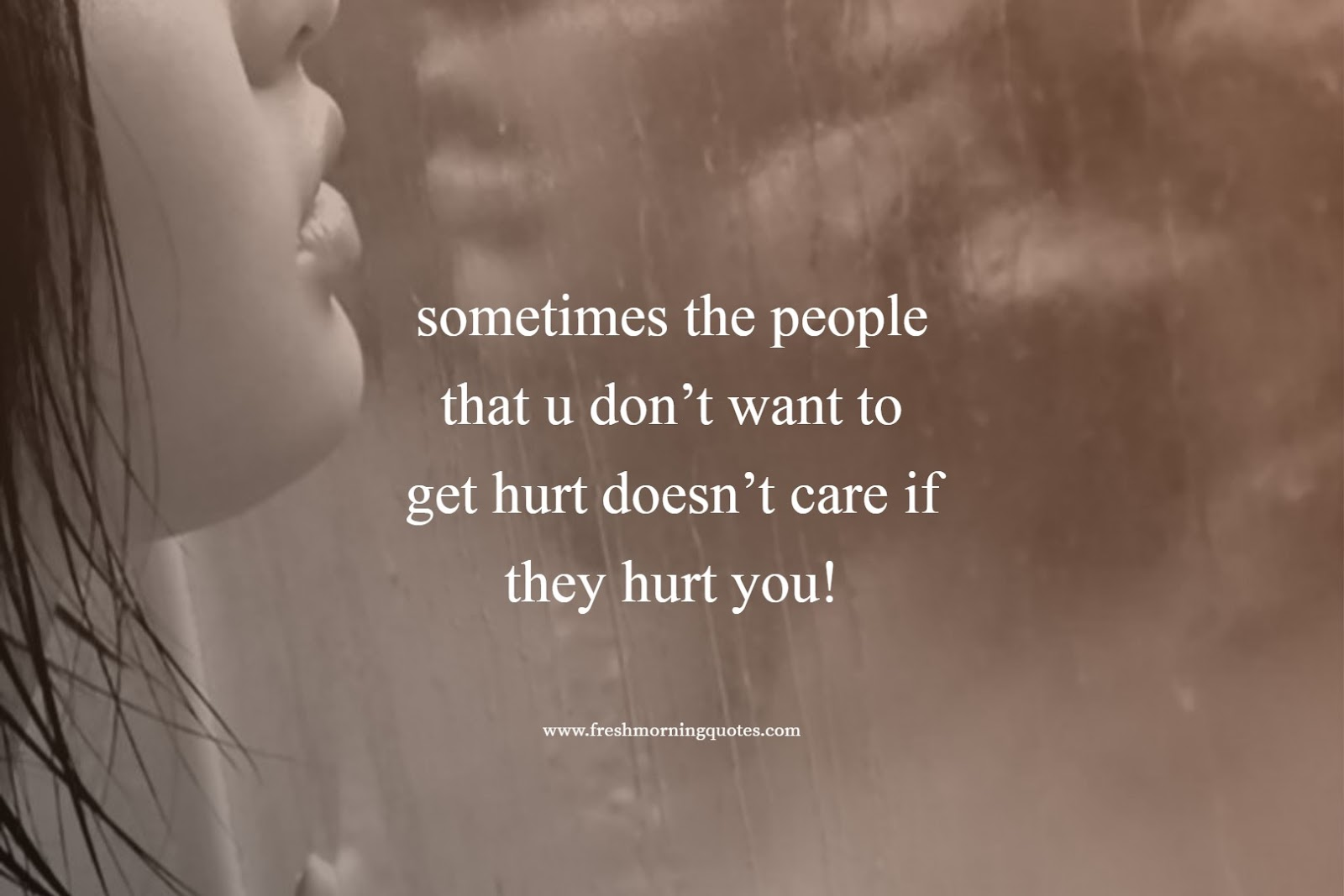 sometimes people gets you hurt