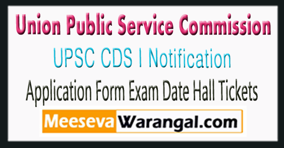 UPSC CDS I Notification 2018 Application Form Exam Date Hall Tickets