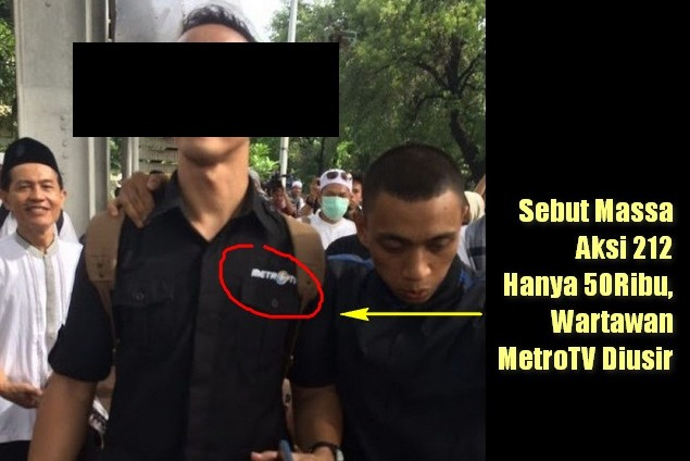 Sebut Massa Aksi 212 Hanya 50 Ribu, Wartawan MetroTV Diusir!