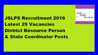 JSLPS Recruitment 2016 Latest 25 Vacancies District Resource Person & State Coordinator Posts