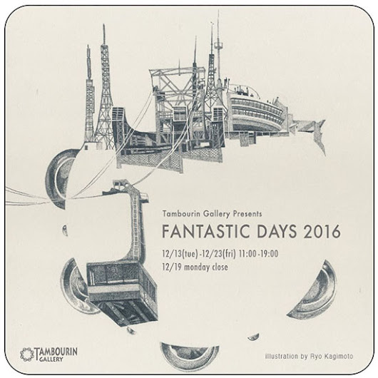 Tambourin Gallery Presents「FANTASTIC DAYS 2016」