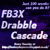 FB3X Drabble Cascade Every Tuesday
