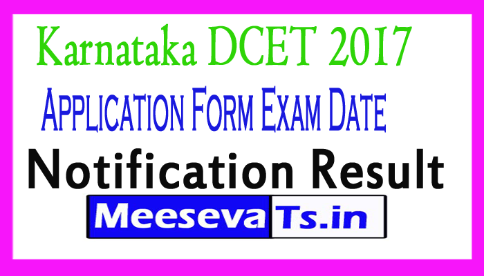Karnataka DCET 2017 Application Form Karnataka DCET Exam Date Notification Result