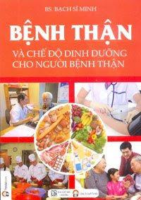 Bệnh thận và chế độ dinh dưỡng cho người bệnh thận - Bạch Sĩ Minh