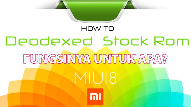 Bagaimana Cara DeOdex Rom Miui 8 di Smartphone Xiaomi? Serta Apa Pengertian dan Fungsi Rom Deodex? Berikut Tutorial + Penjelasannya!