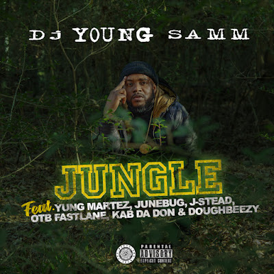 Dj Young Samm - Jungle (Feat. Yung Martez, Junebug, J-Stead, OTB Fastlane, Kab Da Don & Doughbeezy)