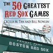 Readin' and Dreamin': The 50 Greatest Red Sox Games by Cecilia Tan & Bill Nowlin