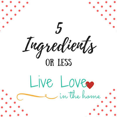 Recipes with 5 Ingredients or less by Live Love in the Home