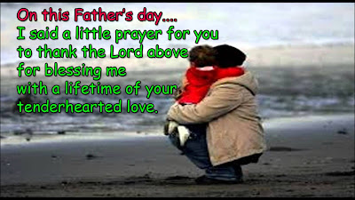 father's day from daughter:On this father's day I said a little prayer for you to thank the lord above for blessing me with a lifetime of your tenderhearted love