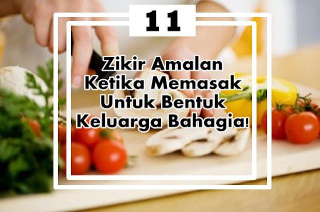 11 Zikir Amalan Ketika Memasak Untuk Bentuk Keluarga Bahagia!