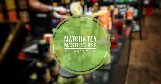 Matcha Tea Masterclass | T2 Tea | Richmond