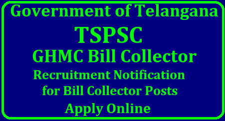 TSPSC Bill Collector Recruitment 2018 | Apply Online 124 GHMC Bill Collector Vacancies @www.tspsc.gov.in TSPSC Bill Collector Recruitment 2018 | Apply Online 124 GHMC Bill Collector Vacancies @www.tspsc.gov.in | Download GHMC Bill Collector Online Form 2018 | GHMC Bill Collector Vacancies Recruitment Notification by TSPSC - Get Details | TSPSC Recruitment 2018 – GHMC 124 Bill Collectors Posts | Apply Now | TSPSC Bill Collector Recruitment 2018 Apply 124 Telangana BC Posts In GHMC Hyd | GHMC Bill Collector Recruitment 2018 -Apply for 124 Posts @ tspsc.gov.in | Telangana Public Service Commission inviting Online Applications for Bill Collectors vacancies at Hyderabad. Last Date is 10-08-2018 | TSPSC 124 Bill Collector Recruitment 2018 Apply Online GHMC |/2018/07/tspsc-ghmc-bill-collector-recruitment-notification-2018-apply-online-qualifications-syllabus-exam-dates-hall-tickts-results-download-tspsc.gov.in.html