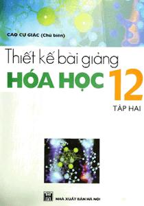 Thiết Kế Bài Giảng Hóa Học 12 Tập 2 - Cao Cự Giác