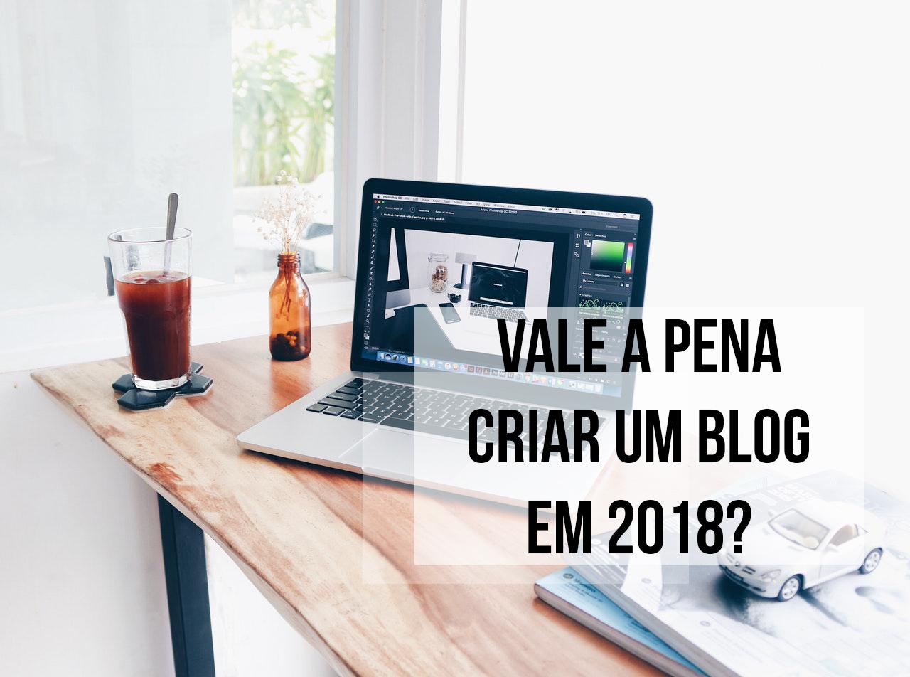 vale-a-pena-criar-um-blog-em-2018
