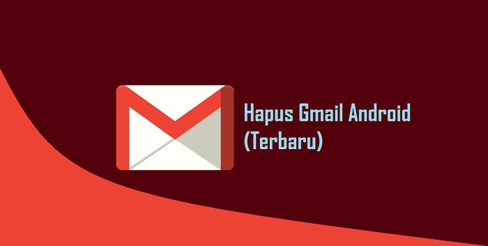 Cara Menghapus Email Dari Aplikasi Gmail di Android (Terbaru)