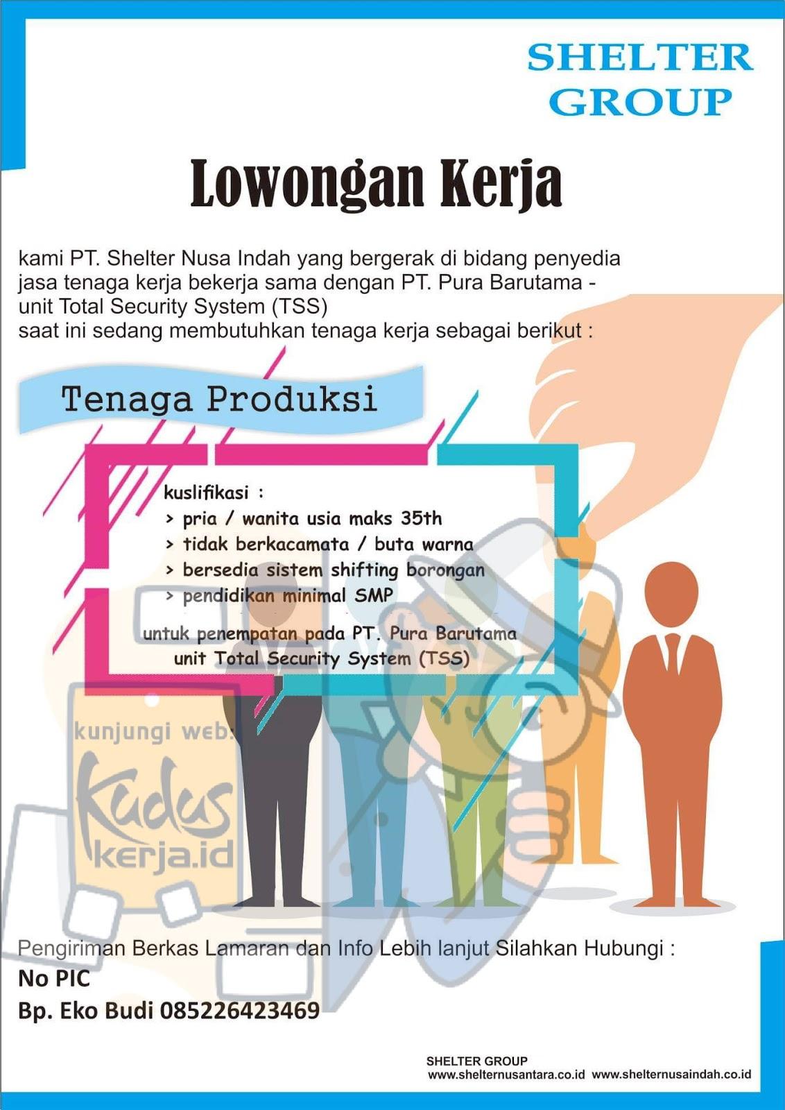 Kuduskerja informasi lowongan kerja hari ini, PT. Shelter Nusa Indah adalah perusahaan penyedia jasa tenaga kerja  Sedang membuka kesempatan berkerja untuk Tenaga Produksi untuk penempatan di PT. Pura Barutama dengan ketentuan sebagai berikut