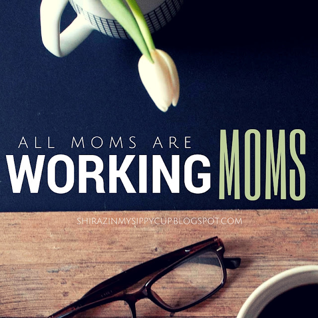All Moms Are Working Moms #workingmoms #parenting #motherhood