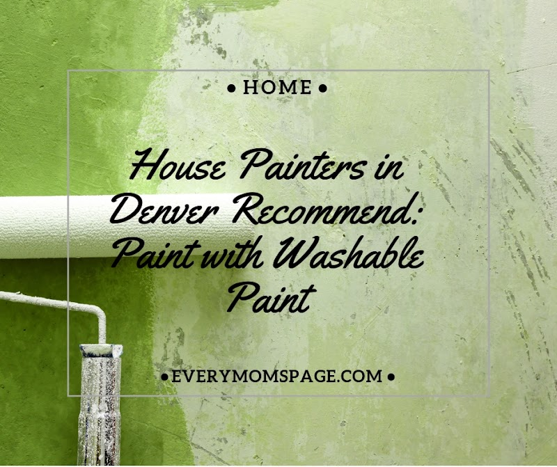 House Painters in Denver recommend: paint with washable paint