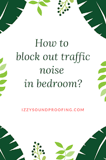 how to block out traffic noise in bedroom
