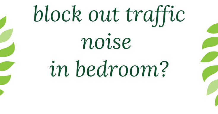 How To Block Out Traffic Noise In Bedroom | [Secrets Revealed]