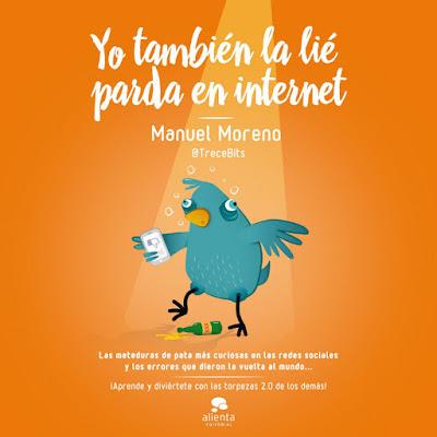 LIBRO - Yo también la lie parda en internet  Manuel Moreno @trecebits   (Alienta - 13 Septiembre 2016)  HUMOR - SOCIAL MEDIA  Edición papel & digital ebook kindle  Comprar en Amazon España