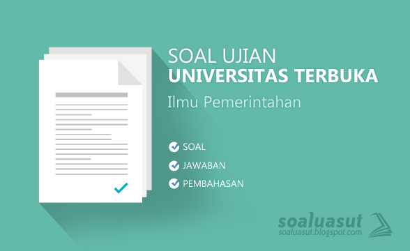 Soal Ujian UT (Universitas Terbuka) Ilmu Pemerintahan