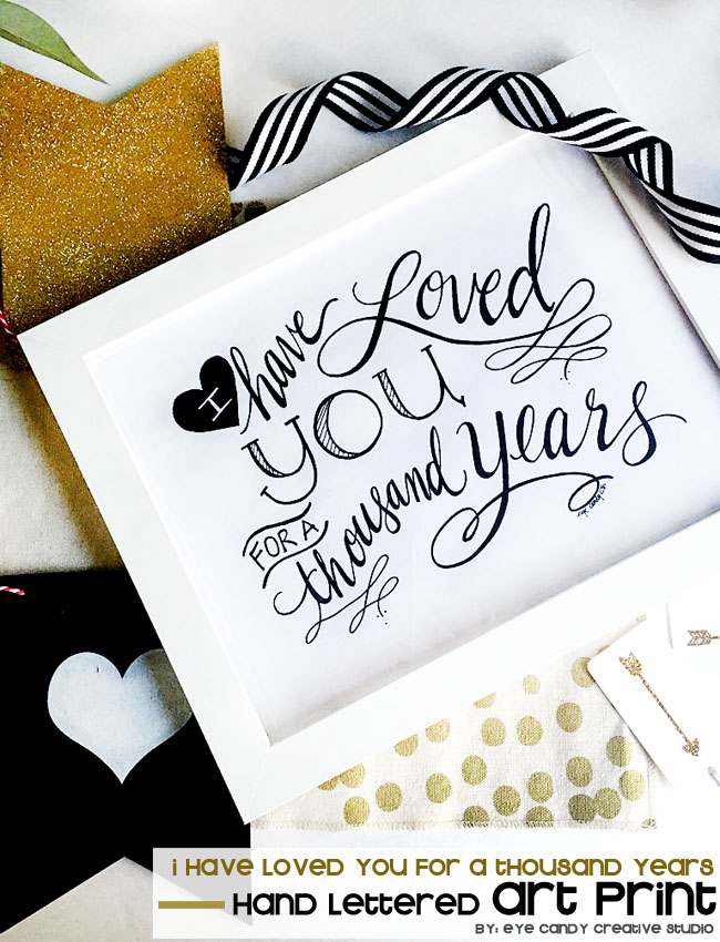 I have loved you for a thousand years, hand lettered art, love art print