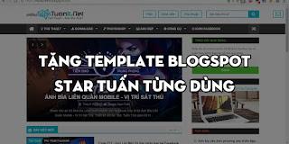 Tặng template blogspot Star Tuấn từng dùng