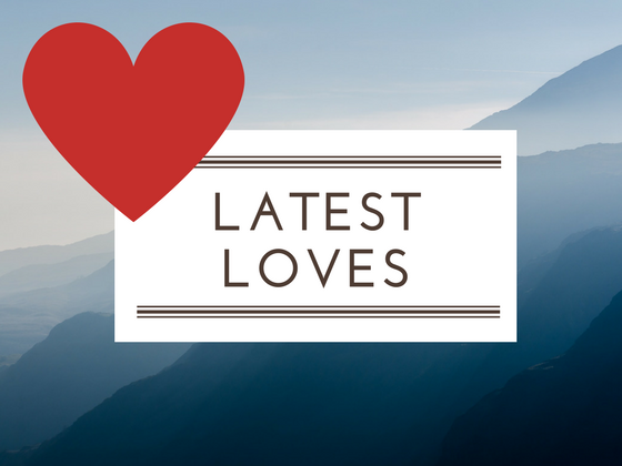Latest Loves: 27.3.14