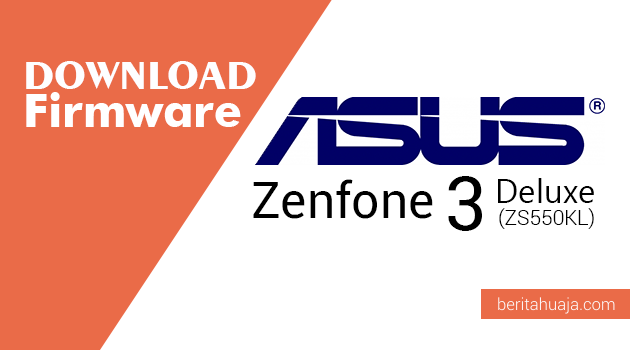 Download Firmware ASUS Zenfone 3 Deluxe (ZS550KL)