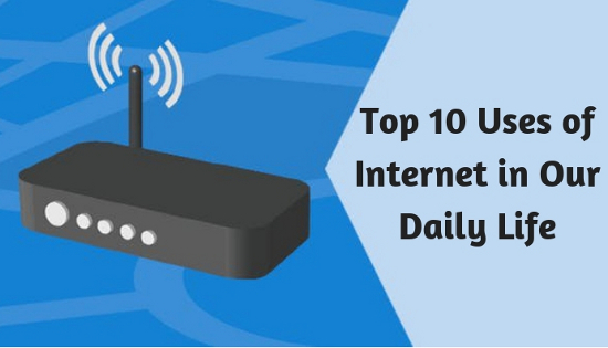 Top 10 Uses of Internet in Our Daily Life