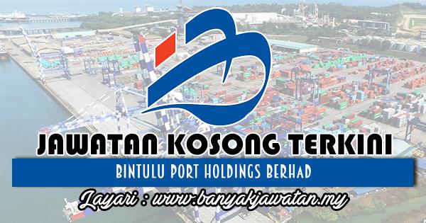 Jawatan Kosong 2018 di Bintulu Port Holdings Berhad