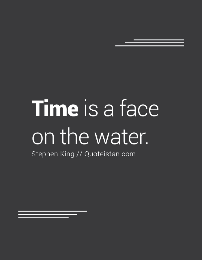Time is a face on the water.